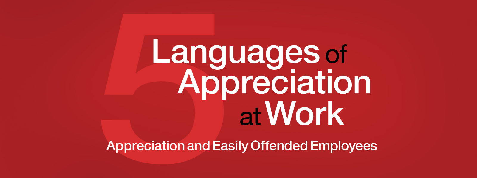 5 Languages of Appreciation: Appreciation and Easily Offended Employees