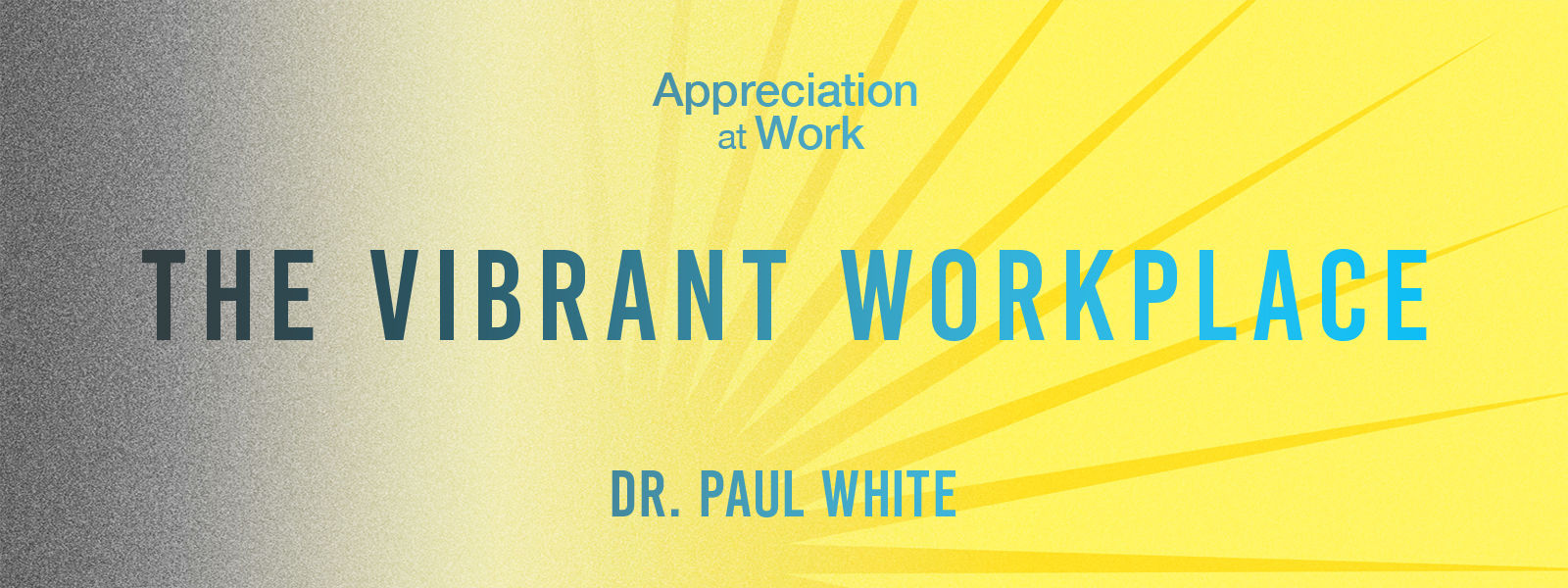 The Vibrant Workplace: Overcoming the Challenges to Building a Culture of Appreciation