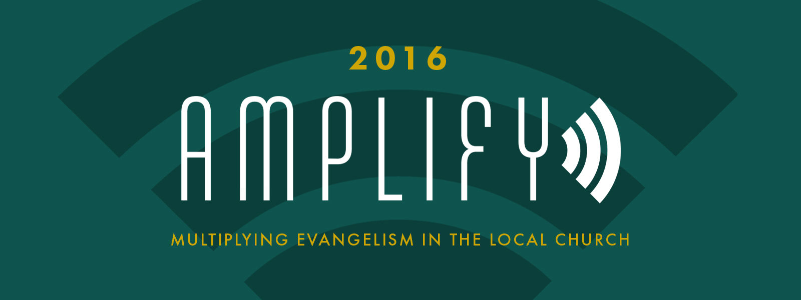 Amplify 2016: Multiplying Evangelism in the Local Church