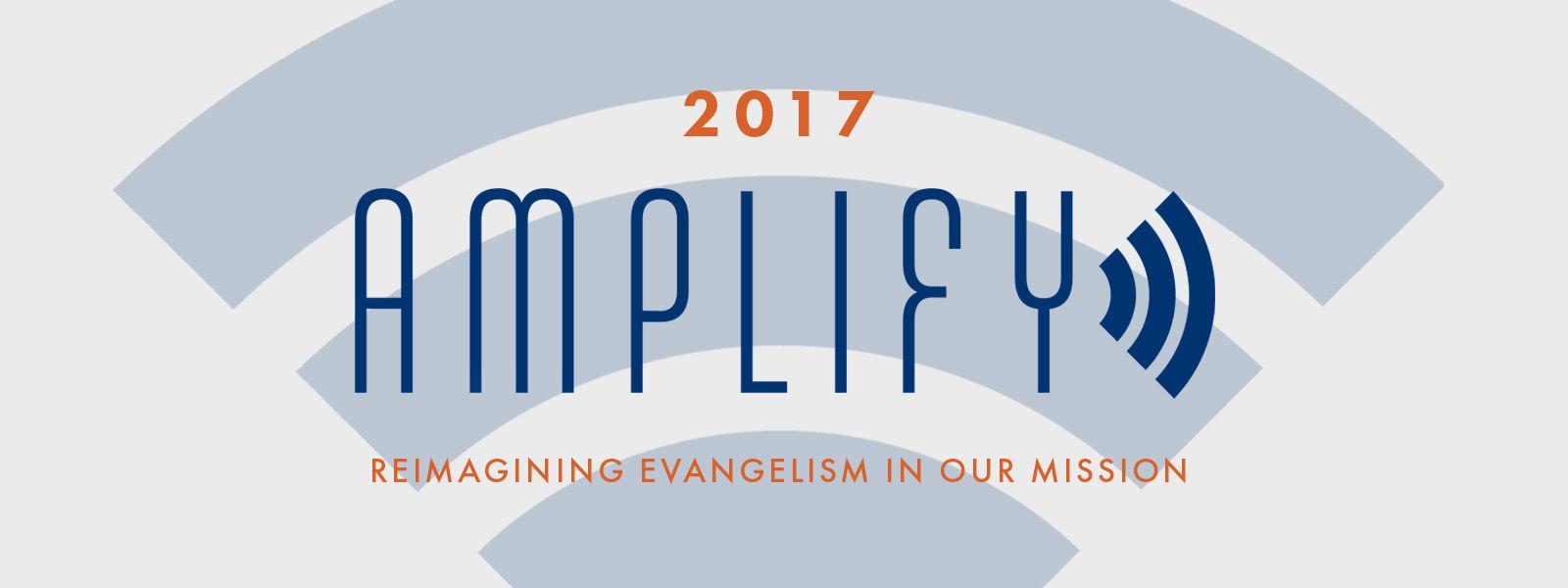 Amplify 2017: Reimagining Evangelism in Our Mission