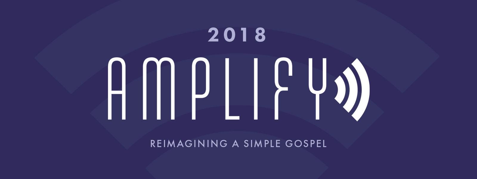 Amplify 2018: Reimagining a Simple Gospel