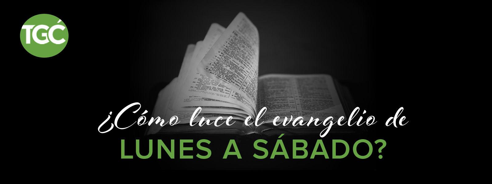 ¿Cómo luce el evangelio de lunes a sábado?