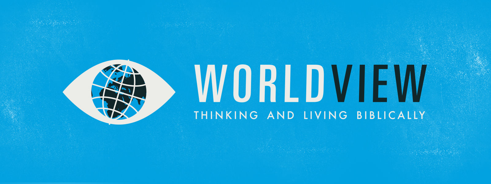 Worldview: Thinking and Living Biblically