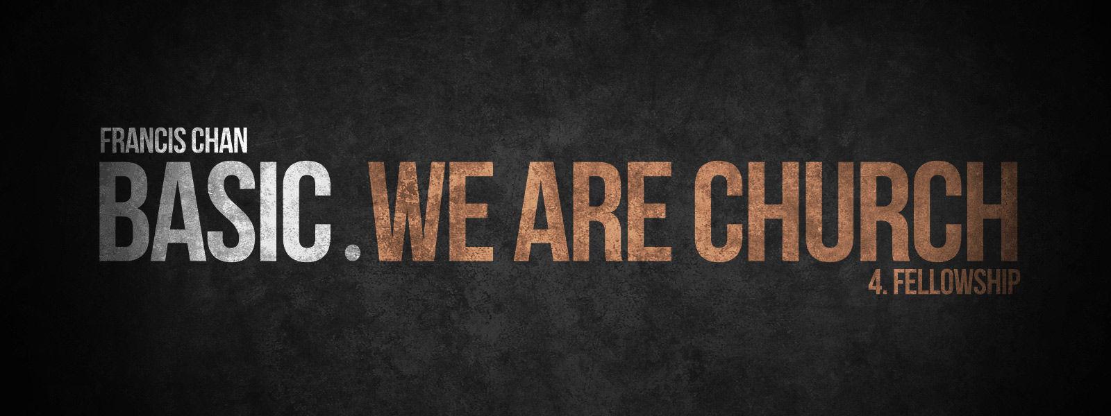 BASIC Series: We Are Church (4) - Fellowship