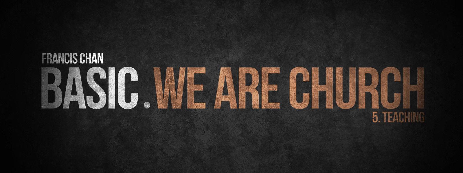 BASIC Series: We Are Church (5) - Teaching