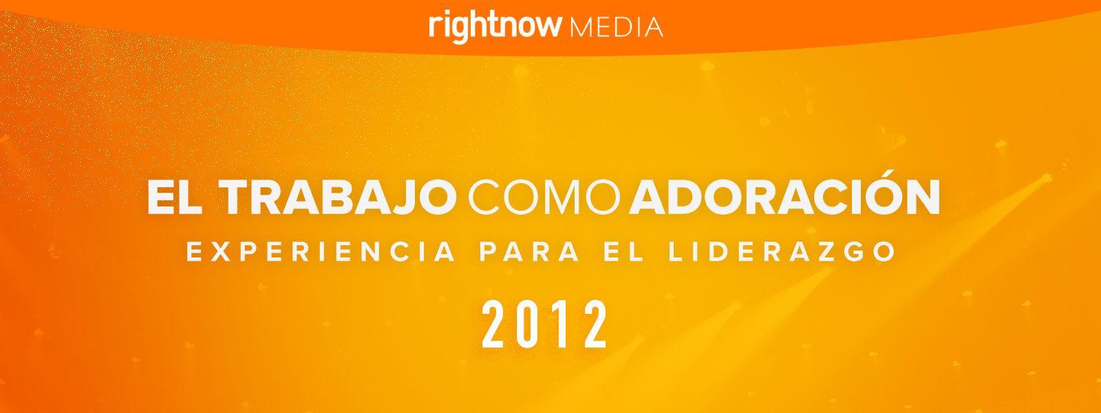 El trabajo como adoración, Experiencia para el liderazgo 2012