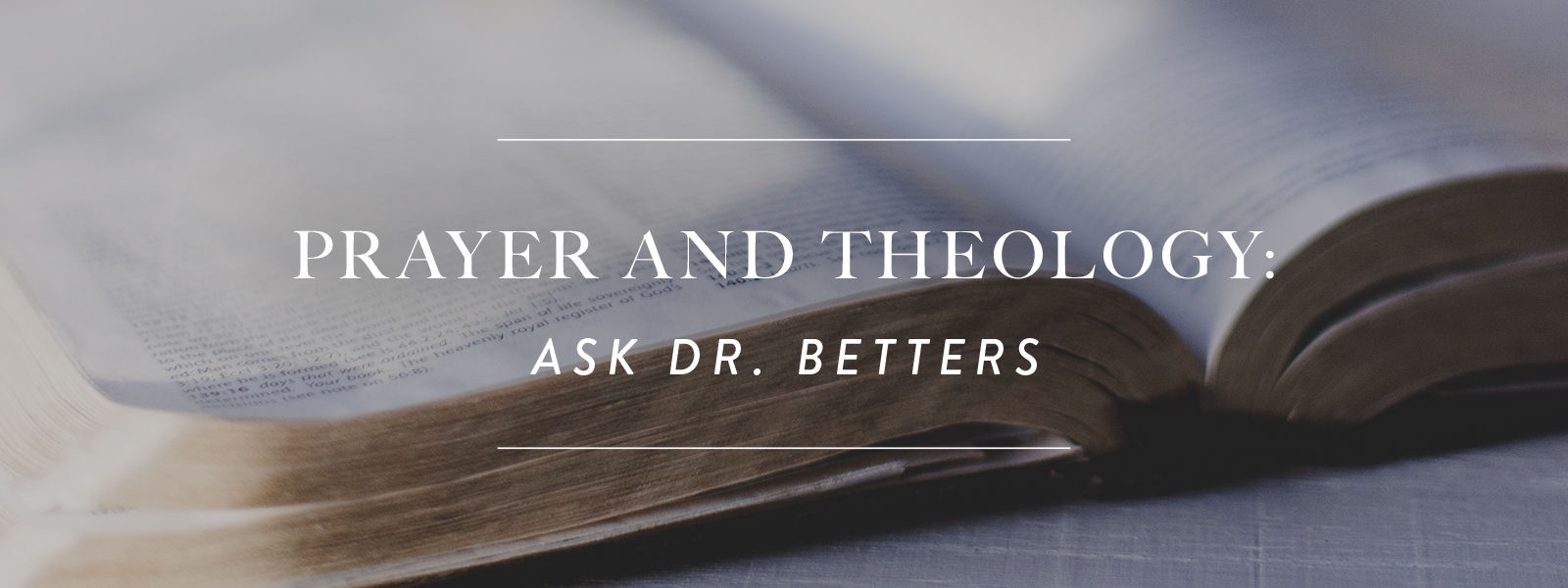 Prayer & Theology: Ask Dr. Betters