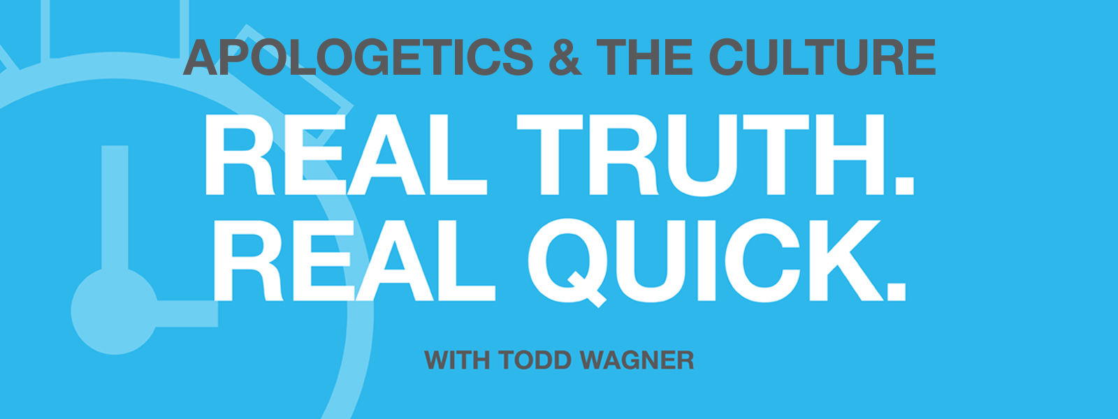 Apologetics & The Culture: Real Truth. Real Quick.