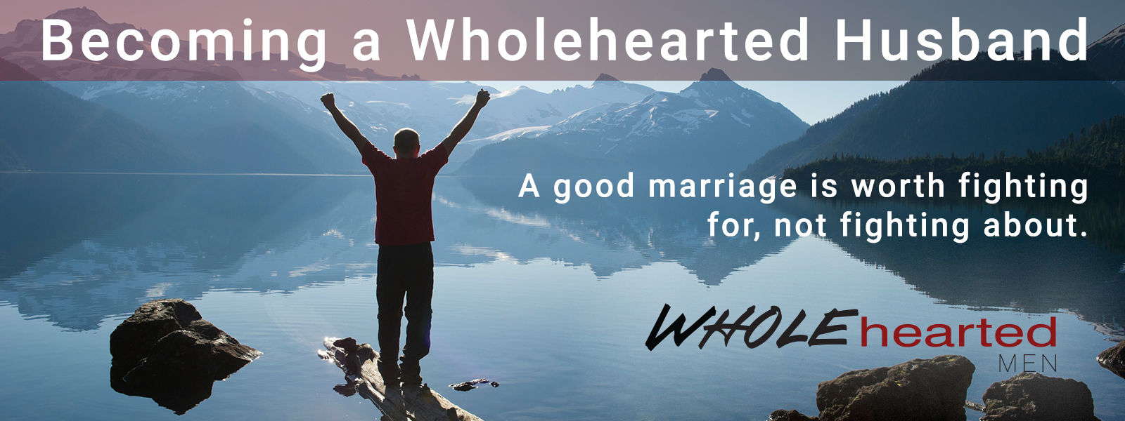 Becoming a Wholehearted Husband