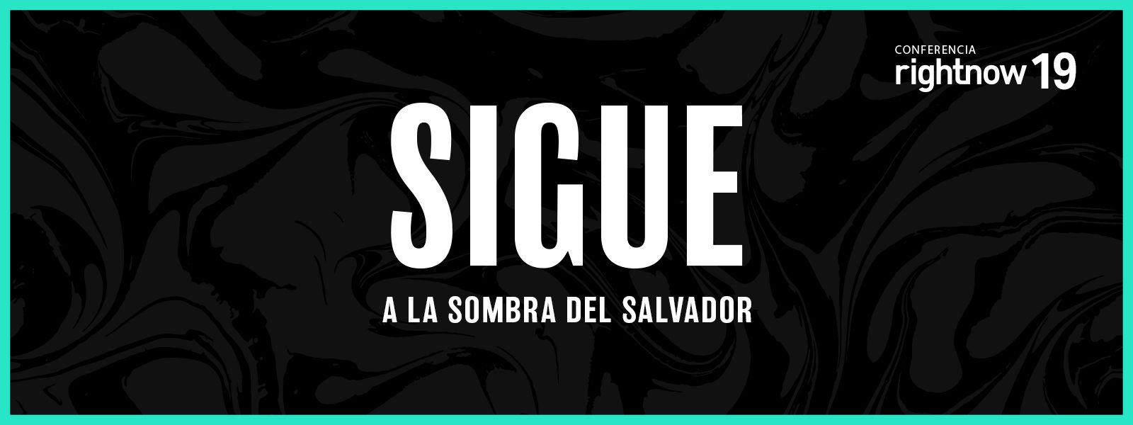 SIGUE A LA SOMBRA DEL SALVADOR conferencia de RightNow