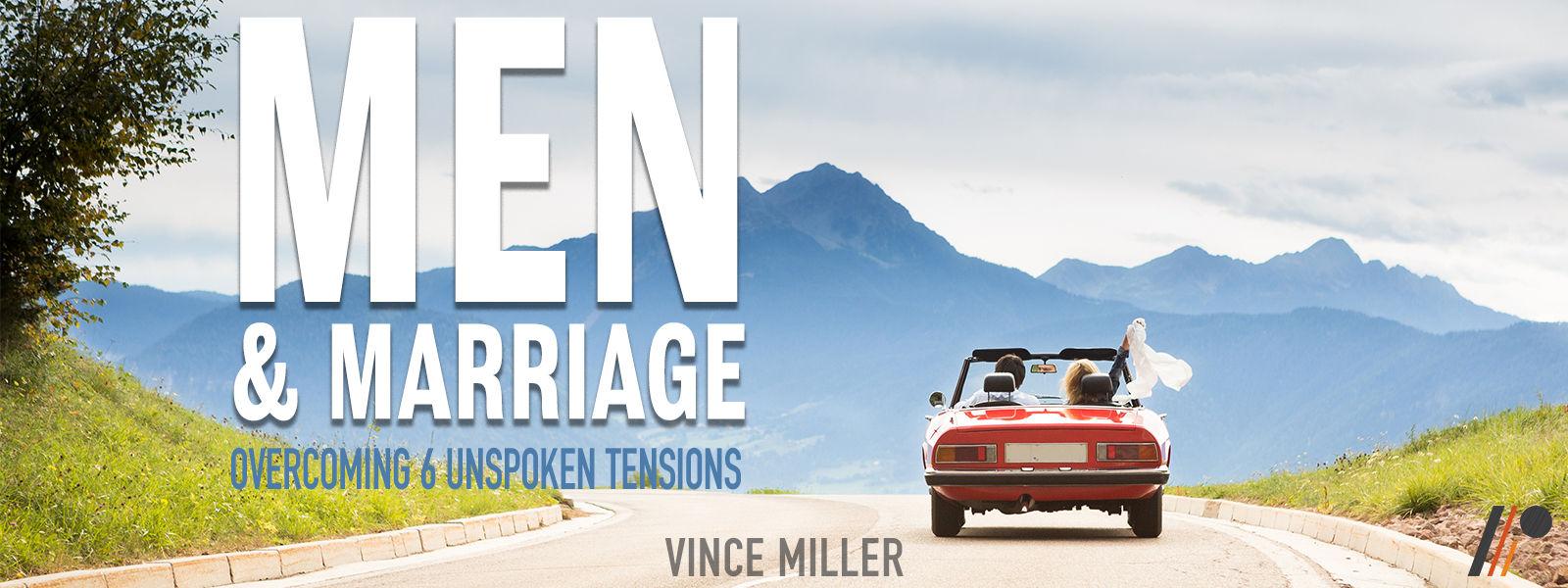 Men & Marriage: Overcoming 6 Unspoken Tensions