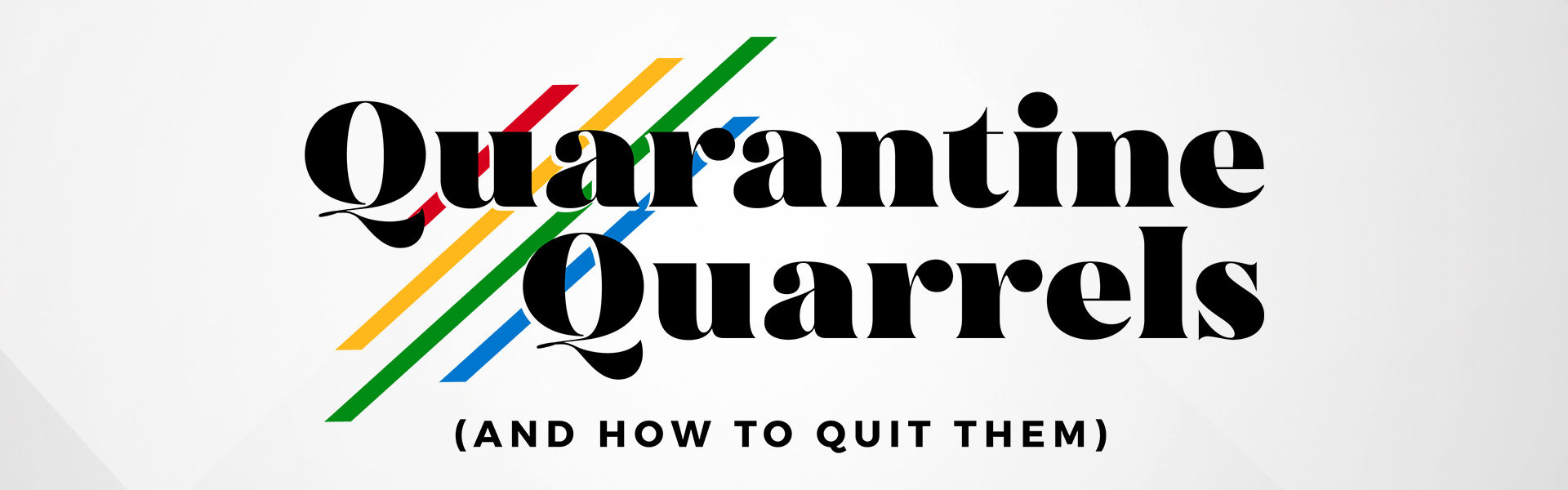 Quarantine Quarrels