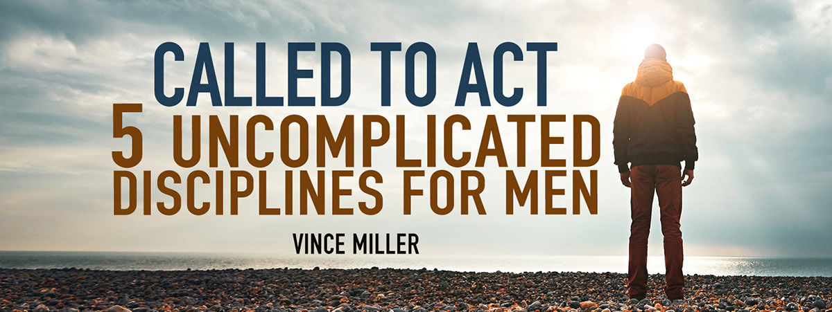 Called to Act: 5 Uncomplicated Disciplines for Men