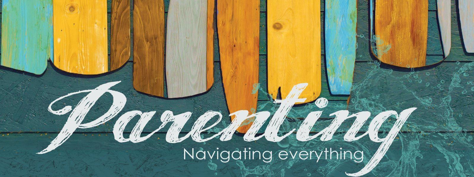 Parenting: Navigating Everything