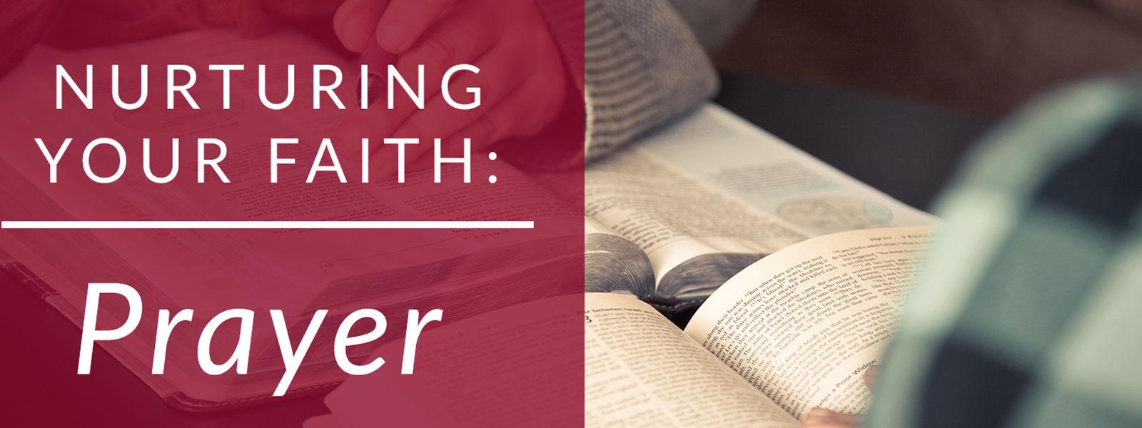 Nurturing Your Faith: Prayer