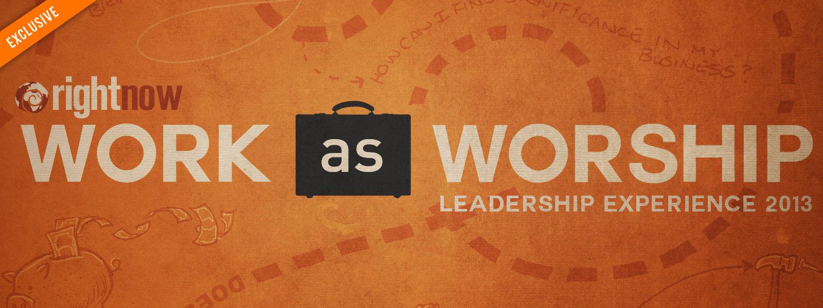 Work as Worship Leadership Experience 2013