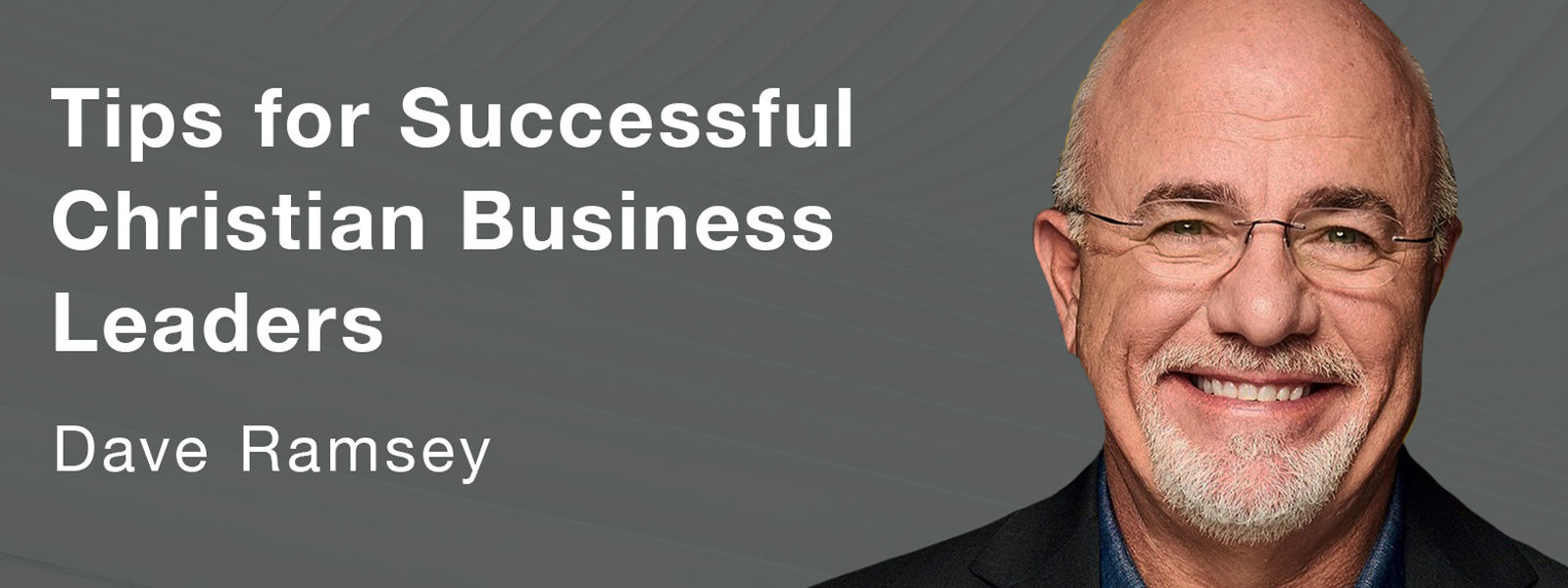 Dave Ramsey's Tips for Successful Christian Business Leaders