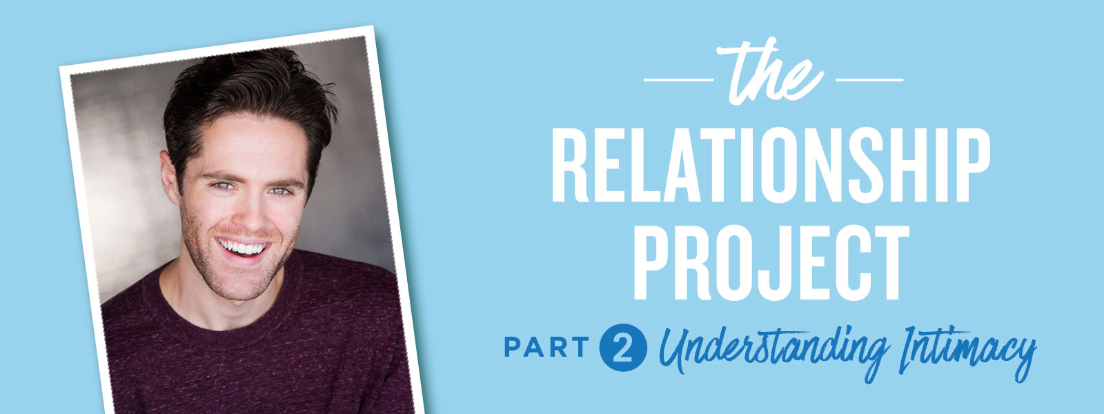 The Relationship Project Part Two: Understanding Intimacy