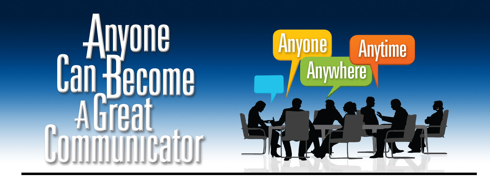 Anyone Can Become a Great Communicator – Anyone, Anywhere, Anytime