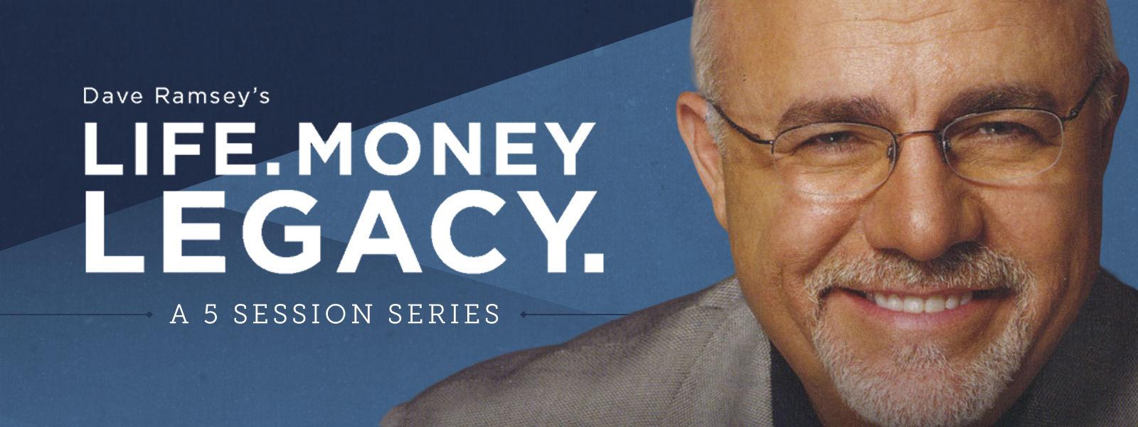 Dave Ramsey's Life. Money. Legacy