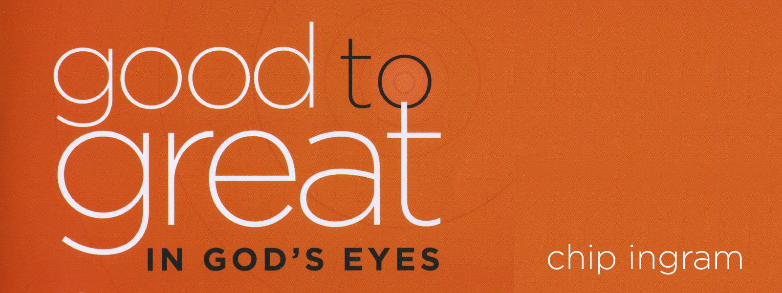 RightNow Media Streaming Video Bible Study Good To Great In Gods Eyes Chip Ingram Living On The Edge
