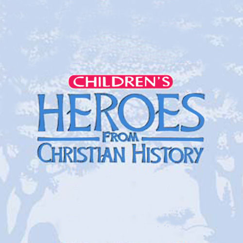 Children's Heroes From Christian History