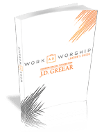 Leader's Guide Download - <em>Work as Worship Bible Study</em> featuring J.D. Greear  (10-pack)
