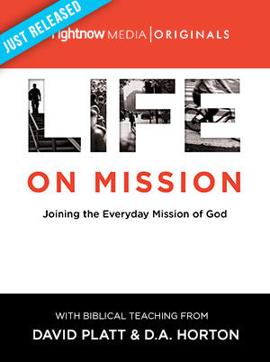 <em>Life On Mission</em> featuring David Platt & D.A. Horton