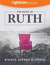 Leader's Guide Download - <em>The Book of Ruth</em> featuring Bianca Juarez Olthoff