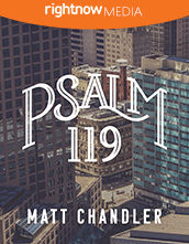<em>Psalm 119</em> featuring Matt Chandler