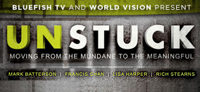 <em>Unstuck</em> featuring Francis Chan, Lisa Harper, Rich Stearns & Mark Batterson