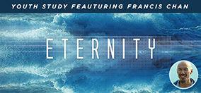 <em>Eternity</em> featuring Francis Chan