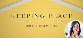 <em>Keeping Place</em> featuring Jen Pollock Michel